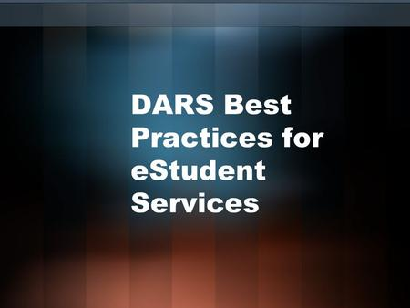 DARS Best Practices for eStudent Services. What is DARS Best Practices for eStudent Services? Request from eStudent Services workgroup to DARS/u.select.