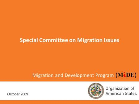 Migration and Development Program ( M i DE ) Special Committee on Migration Issues October 2009.