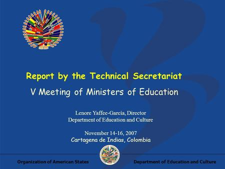 Department of Education and CultureOrganization of American States Report by the Technical Secretariat V Meeting of Ministers of Education Lenore Yaffee-García,