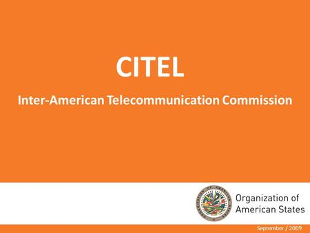 CITEL September / 2009 Inter-American Telecommunication Commission.