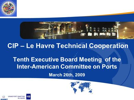 © Copyright SOGET 2008 GRAND PORT MARITIME DU HAVRE CIP – Le Havre Technical Cooperation Tenth Executive Board Meeting of the Inter-American Committee.