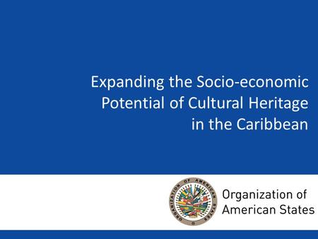 Expanding the Socio-economic Potential of Cultural Heritage in the Caribbean.