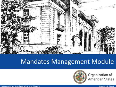 Mandates Management Module August 18, 2009Secretariat for Administration and Finance.