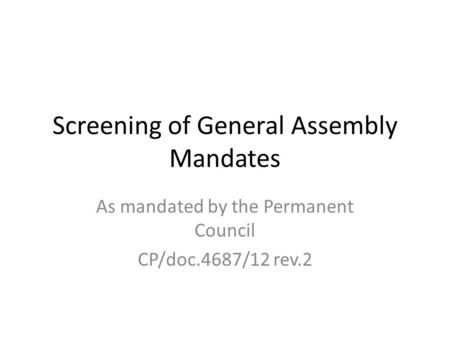 Screening of General Assembly Mandates As mandated by the Permanent Council CP/doc.4687/12 rev.2.