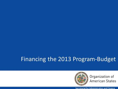 Financing the 2013 Program-Budget Secretariat for Administration and Finance.