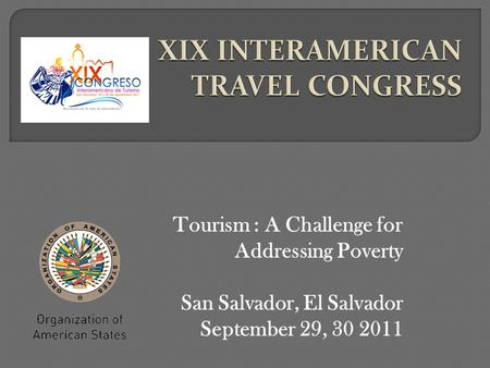 Tourism : A Challenge for Addressing Poverty San Salvador, El Salvador September 29, 30 2011.