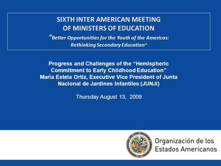 SIXTH INTER AMERICAN MEETING OF MINISTERS OF EDUCATION Better Opportunities for the Youth of the Americas: Rethinking Secondary Education Progress and.