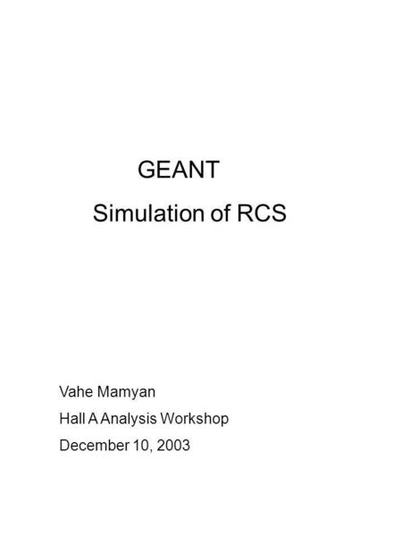 GEANT Simulation of RCS Vahe Mamyan Hall A Analysis Workshop December 10, 2003.