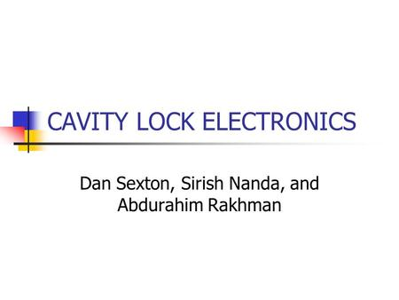CAVITY LOCK ELECTRONICS Dan Sexton, Sirish Nanda, and Abdurahim Rakhman.