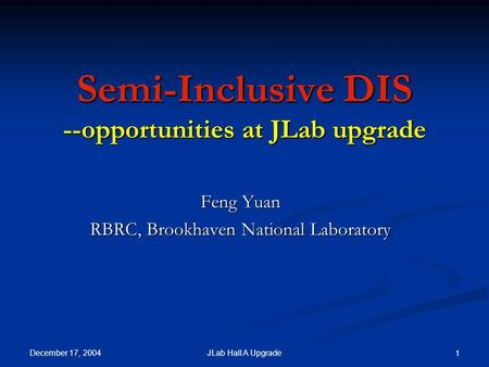 December 17, 2004 JLab Hall A Upgrade 1 Semi-Inclusive DIS --opportunities at JLab upgrade Feng Yuan RBRC, Brookhaven National Laboratory.