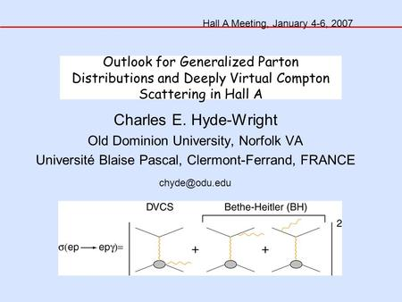 Outlook for Generalized Parton Distributions and Deeply Virtual Compton Scattering in Hall A Charles E. Hyde-Wright Old Dominion University, Norfolk VA.