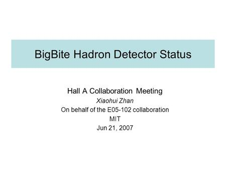 BigBite Hadron Detector Status Hall A Collaboration Meeting Xiaohui Zhan On behalf of the E05-102 collaboration MIT Jun 21, 2007.