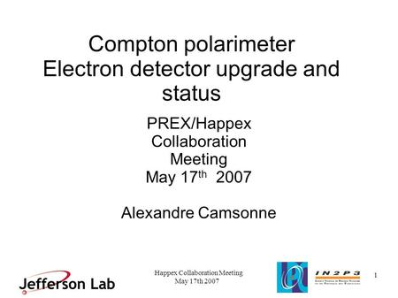 May 17th 2007 Happex Collaboration Meeting 1 Compton polarimeter Electron detector upgrade and status PREX/Happex Collaboration Meeting May 17 th 2007.