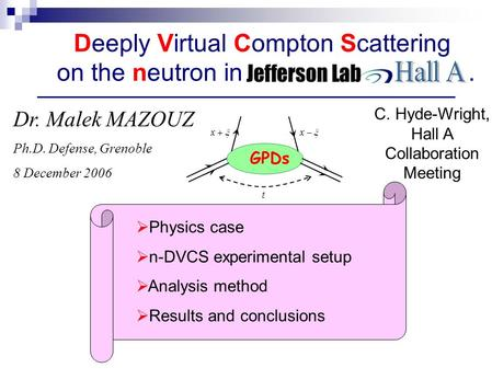 Deeply Virtual Compton Scattering on the neutron in. Dr. Malek MAZOUZ Ph.D. Defense, Grenoble 8 December 2006 GPDs Physics case n-DVCS experimental setup.