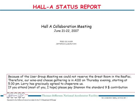 Hall A collaboration meeting, Junr 21-22, 2007, 1 Operated by the Jefferson Science Associates for the U.S. Department Of Energy Thomas Jefferson National.