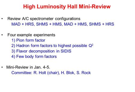 High Luminosity Hall Mini-Review Review A/C spectrometer configurations MAD + HRS, SHMS + HMS, MAD + HMS, SHMS + HRS Four example experiments 1) Pion form.