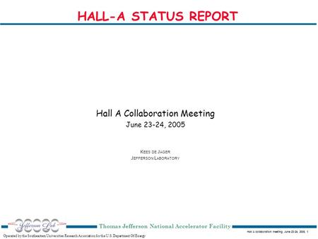 Hall A collaboration meeting, June 23-24, 2005, 1 Operated by the Southeastern Universities Research Association for the U.S. Department Of Energy Thomas.