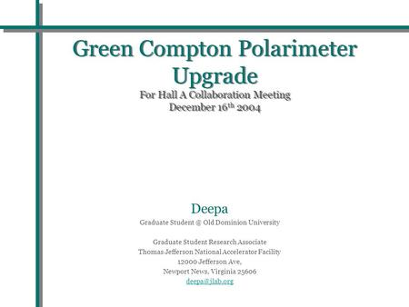 Green Compton Polarimeter Upgrade For Hall A Collaboration Meeting December 16 th 2004 Deepa Graduate Old Dominion University Graduate Student.