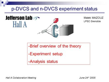 P-DVCS and n-DVCS experiment status -Brief overview of the theory -Experiment setup -Analysis status Malek MAZOUZ LPSC Grenoble Hall A Collaboration MeetingJune.
