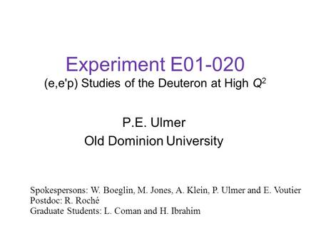 Experiment E01-020 (e,e'p) Studies of the Deuteron at High Q 2 P.E. Ulmer Old Dominion University Spokespersons: W. Boeglin, M. Jones, A. Klein, P. Ulmer.