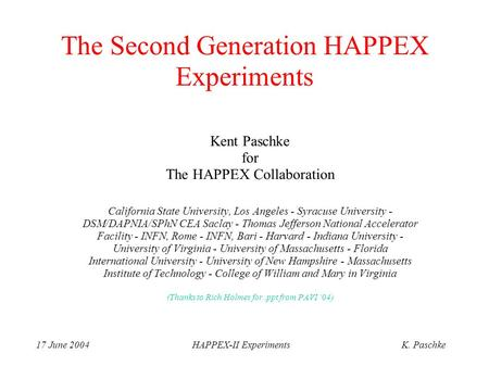 17 June 2004HAPPEX-II ExperimentsK. Paschke The Second Generation HAPPEX Experiments Kent Paschke for The HAPPEX Collaboration California State University,