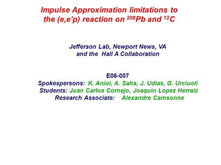 Impulse Approximation limitations to the (e,ep) reaction on 208 Pb and 12 C Jefferson Lab, Newport News, VA and the Hall A Collaboration E06-007 Spokespersons:K.