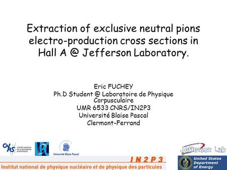 December 16 20081 Extraction of exclusive neutral pions electro-production cross sections in Hall Jefferson Laboratory. Eric FUCHEY Ph.D