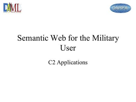Semantic Web for the Military User C2 Applications.