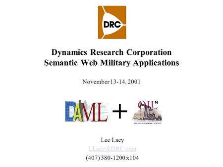 Dynamics Research Corporation Semantic Web Military Applications November 13-14, 2001 Lee Lacy (407) 380-1200 x104.