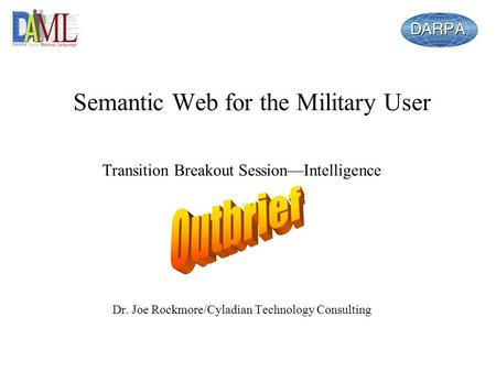 Semantic Web for the Military User Transition Breakout SessionIntelligence Dr. Joe Rockmore/Cyladian Technology Consulting.