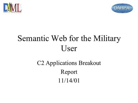 Semantic Web for the Military User C2 Applications Breakout Report 11/14/01.