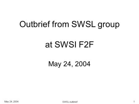 May 24, 2004 SWSL outbrief 1 Outbrief from SWSL group at SWSI F2F May 24, 2004.