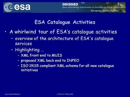 14 May 2002 ESA Catalogue Activities A whirlwind tour of ESAs catalogue activities –overview of the architecture of ESA's.
