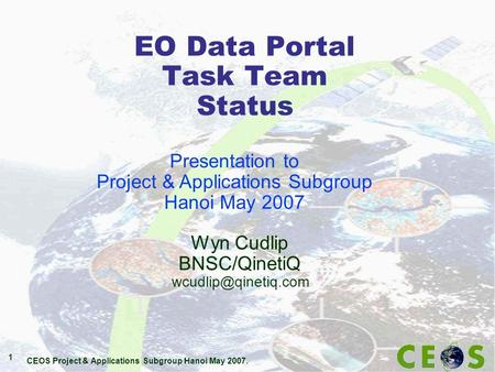 CEOS Project & Applications Subgroup Hanoi May 2007. 1 EO Data Portal Task Team Status Wyn Cudlip BNSC/QinetiQ Presentation to Project.