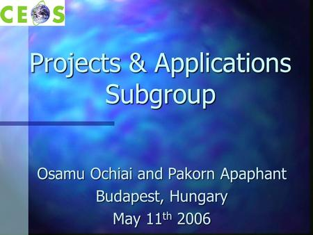 Projects & Applications Subgroup Osamu Ochiai and Pakorn Apaphant Budapest, Hungary May 11 th 2006.