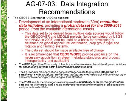 1 AG-07-03: Data Integration Recommendations The GEOSS Secretariat / ADC to support: –Development of an international moderate (30m) resolution data initiative,