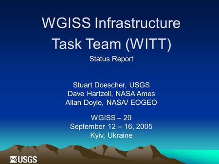 WGISS Infrastructure Task Team (WITT) Status Report Stuart Doescher, USGS Dave Hartzell, NASA Ames Allan Doyle, NASA/ EOGEO WGISS – 20 September 12 – 16,