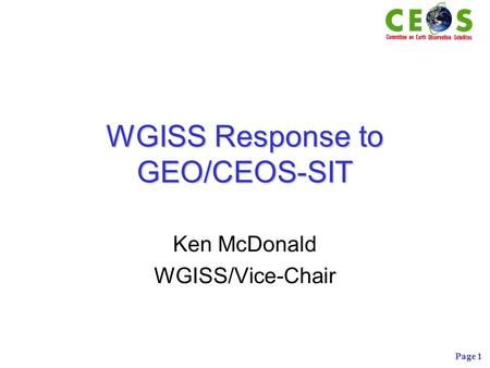 Page 1 WGISS Response to GEO/CEOS-SIT Ken McDonald WGISS/Vice-Chair.