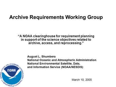 Archive Requirements Working Group A NOAA clearinghouse for requirement planning in support of the science objectives related to archive, access, and reprocessing.