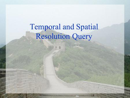 Temporal and Spatial Resolution Query. Spatial and Temporal Data Resolution Provides users with the capability of refining GCMD database searches by Geospatial.