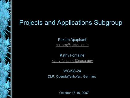 Projects and Applications Subgroup Pakorn Apaphant Kathy Fontaine WGISS-24 DLR, Oberpfaffenhofen, Germany October.