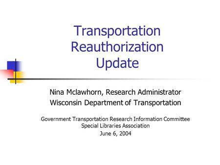 Transportation Reauthorization Update Nina Mclawhorn, Research Administrator Wisconsin Department of Transportation Government Transportation Research.