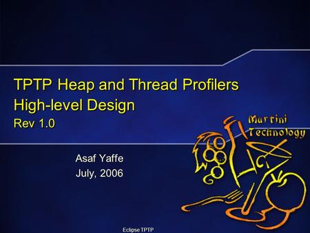 Eclipse TPTP TPTP Heap and Thread Profilers High-level Design Rev 1.0 Asaf Yaffe July, 2006.