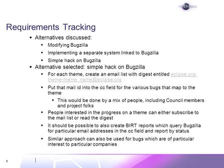 1 Requirements Tracking Alternatives discussed: Modifying Bugzilla Implementing a separate system linked to Bugzilla Simple hack on Bugzilla Alternative.