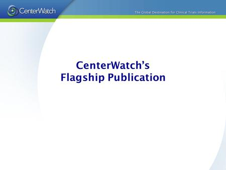 CenterWatchs Flagship Publication. The CenterWatch Monthly Launched 15 years ago to provide proprietary data and information about the then budding clinical.