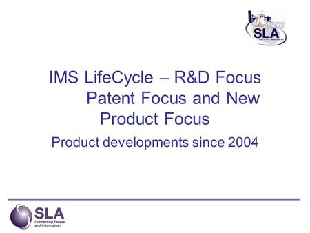 IMS LifeCycle – R&D Focus Patent Focus and New Product Focus Product developments since 2004.