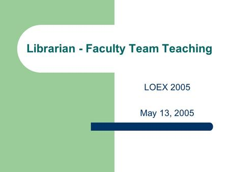 Librarian - Faculty Team Teaching LOEX 2005 May 13, 2005.