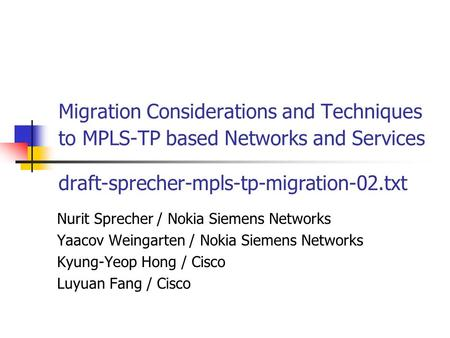 Migration Considerations and Techniques to MPLS-TP based Networks and Services Nurit Sprecher / Nokia Siemens Networks Yaacov Weingarten / Nokia Siemens.