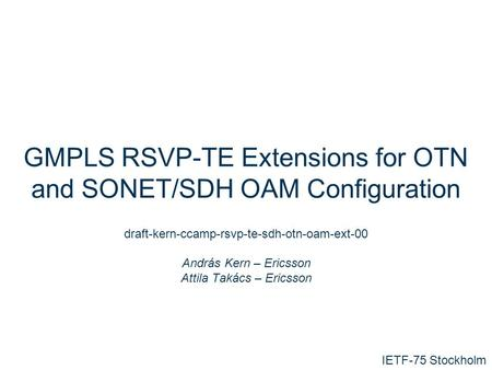 Slide title In CAPITALS 50 pt Slide subtitle 32 pt GMPLS RSVP-TE Extensions for OTN and SONET/SDH OAM Configuration draft-kern-ccamp-rsvp-te-sdh-otn-oam-ext-00.