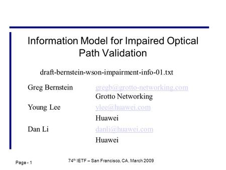 Page - 1 74 th IETF – San Francisco, CA, March 2009 Information Model for Impaired Optical Path Validation Greg Grotto.